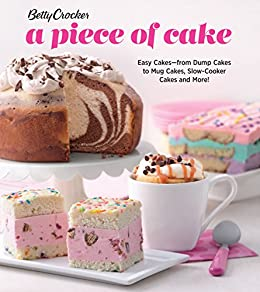 Betty Crocker A Piece of Cake: Easy Cakes—from Dump Cakes to Mug Cakes, Slow-Cooker Cakes and More! by [Betty Crocker]