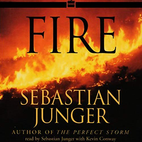 Fire                   By:                                                                                                                                 Sebastian Junger                               Narrated by:                                                                                                                                 Sebastian Junger,                                                                                        Kevin Conway                      Length: 3 hrs and 17 mins     2 ratings     Overall 5.0