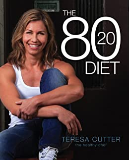 The 80/20 Diet (The Healthy Chef Book 1) by [Teresa Cutter]