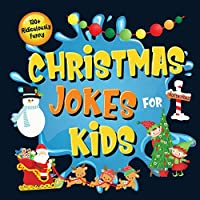 130+ Ridiculously Funny Christmas Jokes for Kids: So Terrible, Even Santa and Rudolph the Red-Nosed Reindeer Will Laugh Out Loud! - Hilarious & Silly Clean Santa Jokes and Riddles for Kids (Funny Christmas Gift for Kids - With Pictures)