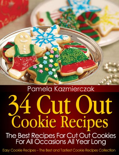 34 Cut Out Cookie Recipes – The Best Recipes For Cut Out Cookies For All Occasions All Year Long (Easy Cookie Recipes – The Best and Tastiest Cookie Recipes Collection Book 1) by [Pamela Kazmierczak]