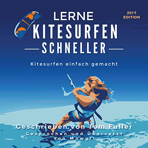 Lerne Kitesurfen schneller: Kitesurfen einfach gemacht [Learn kitesurfing fast: kite surfing made easy] audiobook cover art