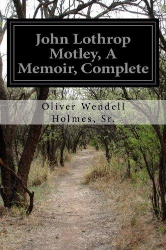 John Lothrop Motley, A Memoir, Complete