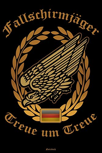 Fallschirmjäger Treue um Treue Notizbuch: Bundeswehr Soldat Buch Militär Journal Fallschirmspringer Geschenk