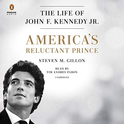 America's Reluctant Prince     The Life of John F. Kennedy Jr.              By:                                                                                                                                 Steven M. Gillon                               Narrated by:                                                                                                                                 Tim Andrés Pabon                      Length: 18 hrs and 25 mins     Not rated yet     Overall 0.0