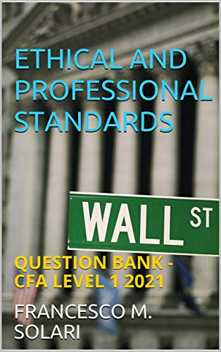 ETHICAL AND PROFESSIONAL STANDARDS: QUESTION BANK - CFA LEVEL 1 2021 (English...