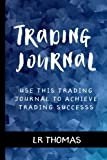 Trading Journal: Use This Trading Journal For Every Trade to Achieve Trading Success (Trading Psychology Made Easy, Band 10) - LR Thomas