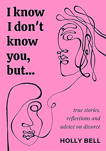 I know I don't know you, but... : True stories, reflections & advice on divorce (English Edition)