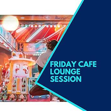Friday Cafe Lounge Session
