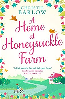 A Home at Honeysuckle Farm: A gorgeous and heartwarming summer read by [Christie Barlow]