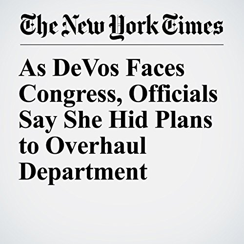As DeVos Faces Congress, Officials Say She Hid Plans to Overhaul Department copertina