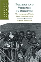Politics and Violence in Burundi: The Language of Truth in an Emerging State (African Studies Book 145)