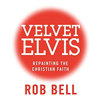 Velvet Elvis     Repainting the Christian Faith              By:                                                                                                                                 Rob Bell                               Narrated by:                                                                                                                                 Rob Bell                      Length: 3 hrs and 59 mins     22 ratings     Overall 4.9