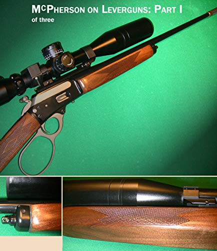 McPherson on Leverguns, Part I : Customizing, Handloading, and Using the Lever-Action Rifle