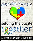Autism Squad Solving The Puzzle Together - Autism Planner Workbook: Autism Journal For Parents, Family and Caretakers  - Puzzle Heart Cover Design - Track Weekly Progress, Goals and Accomplishments
