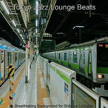 Breathtaking Background for Shibuya Lounges