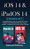 iOS 14 and iPadOS 14 USER MANUAL: A Complete Guide to Help You Master iOS 14 And iPadOS 14 for iPhone and iPad: Tips, Tricks to Navigate, Troubleshoot and Unlock Hidden Features