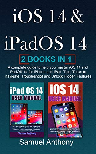 iOS 14 and iPadOS 14 USER MANUAL: A Complete Guide to Help You Master iOS 14 And iPadOS 14 for iPhone and iPad: Tips, Tricks to Navigate, Troubleshoot and Unlock Hidden Features (English Edition)