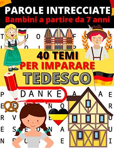 Parole intrecciate Bambini a partire da 7 anni: 40 temi per imparare Tedesco   giochi e passatempi in tedesco   Imparare il tedesco per bambini