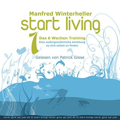 Start Living 1: Das 6 Wochen Training                   Autor:                                                                                                                                 Manfred Winterheller                               Sprecher:                                                                                                                                 Patrick Giese                      Spieldauer: 3 Std. und 30 Min.     112 Bewertungen     Gesamt 4,3