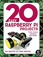 20 Easy Raspberry Pi Projects: Toys, Tools, Gadgets, and More! Front Cover
