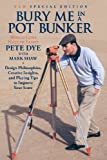 By Pete Dye Bury Me In A Pot Bunker (New Special Edition): Design Philosophies, Creative Insights and Playing Ti (New Special Edition) [Paperback]