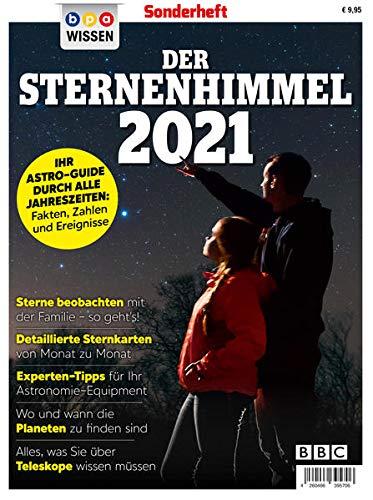 bpa WISSEN Sonderheft: Der Sternenhimmel 2021: IHR ASTRO-GUIDE DURCH ALLE JAHRESZEITEN: Fakten, Zahlen und Ereignisse