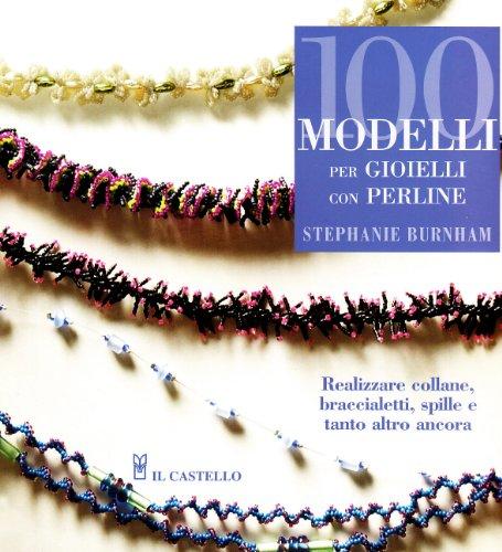 Cento modelli per gioielleria con perline (Hobby e attività artistiche)