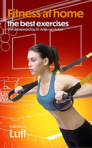 Fitness at home - the best exercises: With a foreword by Dr. Antje van Aubel