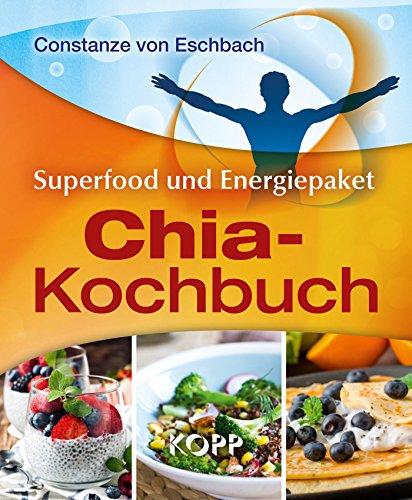 Das Chia-Kochbuch: Superfood und Energiepaket
