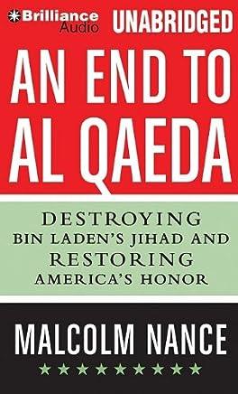 An End to al-Qaeda: Destroying Bin Laden's Jihad and Restoring America's Honor