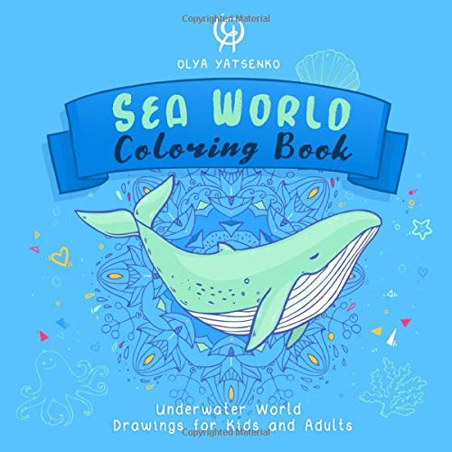 Sea World Coloring Book: Underwater World Drawings for Kids and Adults (Sea Creatures Featuring Whale, Fish, Mermaid, Crab, Sea Star, Jellyfish, Turtle for Kids and Adults Series)
