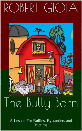 Book: The Bully Barn - A Lesson For Bullies, Bystanders and Victims by Robert Gioia