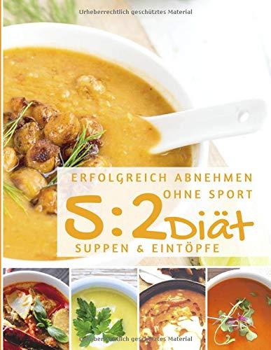 Erfolgreich abnehmen ohne Sport mit der 5 : 2 Diät - Suppen und Eintöpfe