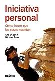 Iniciativa personal: Cómo hacer que las cosas sucedan (Manuales prácticos)