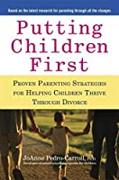 Putting Children First: Proven Parenting Strategies for Helping Children Thrive Through Divorce by JoAnne Pedro-Carroll(2010-05-04)