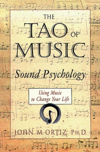 The Tao of Music: Sound Psychology Using Music to Change Your Life