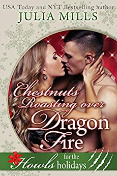 Chestnuts Roasting Over Dragon Fire: Howls Romance (Dragons of Fate Book 1) by [Julia Mills, Book Nook Nuts]