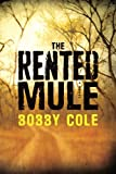 The Rented Mule: A Novel - Bobby Cole