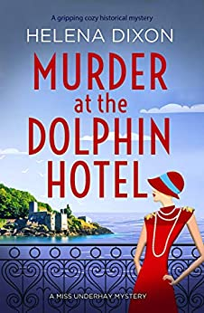 Murder at the Dolphin Hotel: A gripping cozy historical mystery (A Miss Underhay Mystery Book 1) by [Helena Dixon]