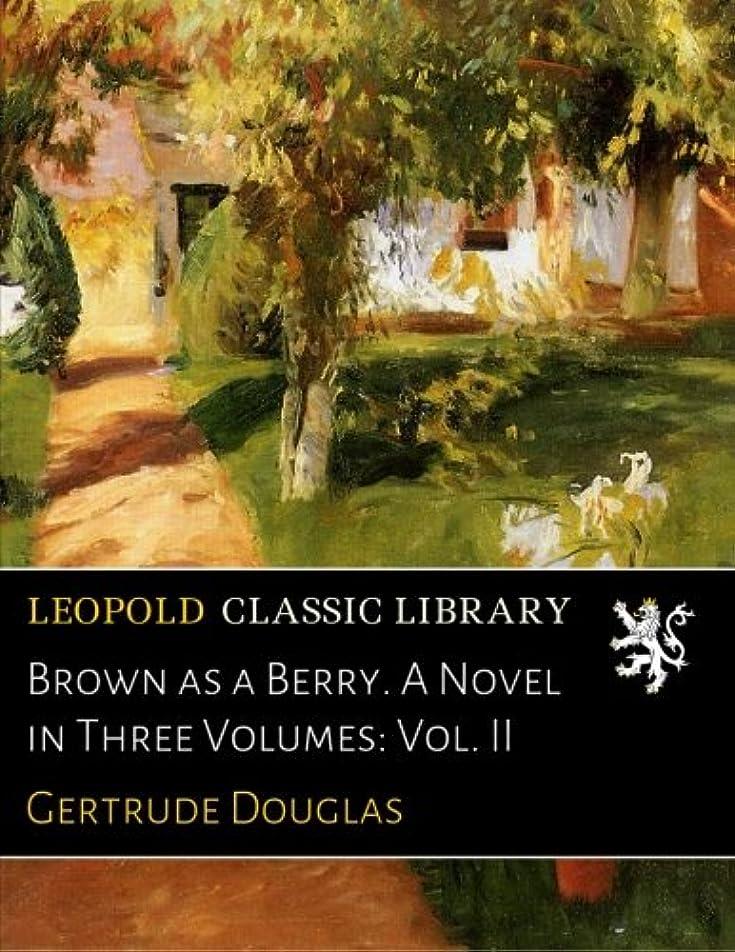 電池大使悪党Brown as a Berry. A Novel in Three Volumes: Vol. II