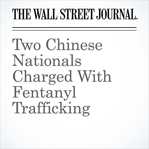 Two Chinese Nationals Charged With Fentanyl Trafficking audiobook cover art