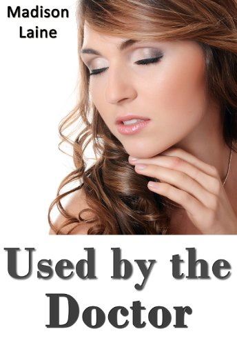 Used by the Doctor (Medical Exam Erotica)