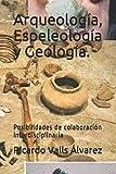 Arqueología, Espeleología y Geología.: Posibilidades de colaboración interdisciplinaria