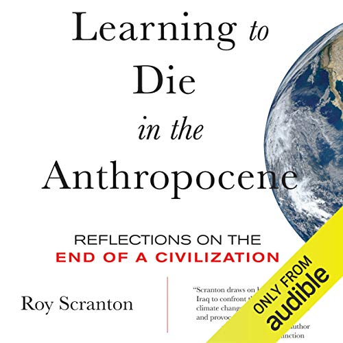 Learning to Die in the Anthropocene Audiobook By Roy Scranton cover art