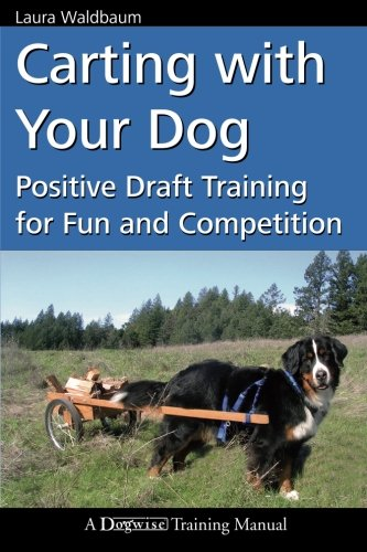 Carting with Your Dog: Positive Draft Training for Fun and Competition