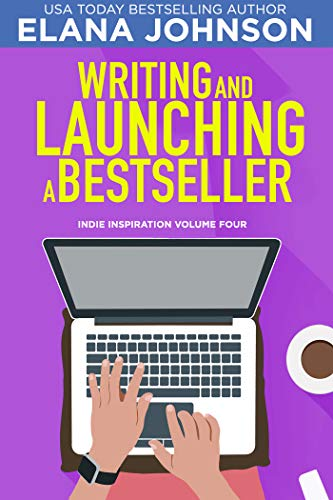 Writing and Launching a Bestseller (Indie Inspiration for Self-Publishers Book 4)...