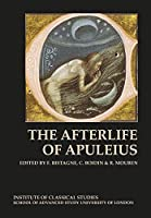The Afterlife of Apuleius (Bulletin of the Institute of Classical Studies Supplements)