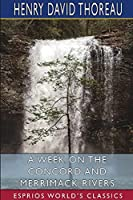 A Week on the Concord and Merrimack Rivers (Esprios Classics)