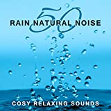 50 Rain Natural Noise: Cosy Relaxing Sounds for Deep Relaxation, Water, Nature Sounds
